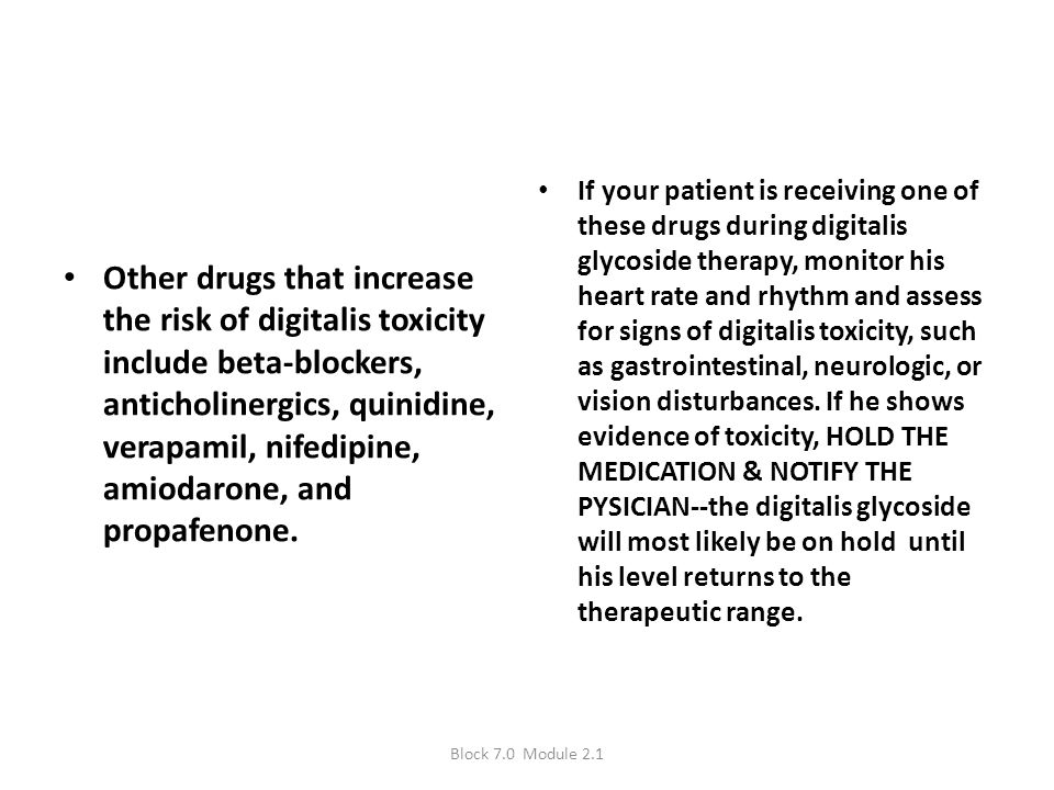Other drugs that increase the risk of digitalis toxicity include beta-blockers, anticholinergics, quinidine, verapamil, nifedipine, amiodarone, and pr