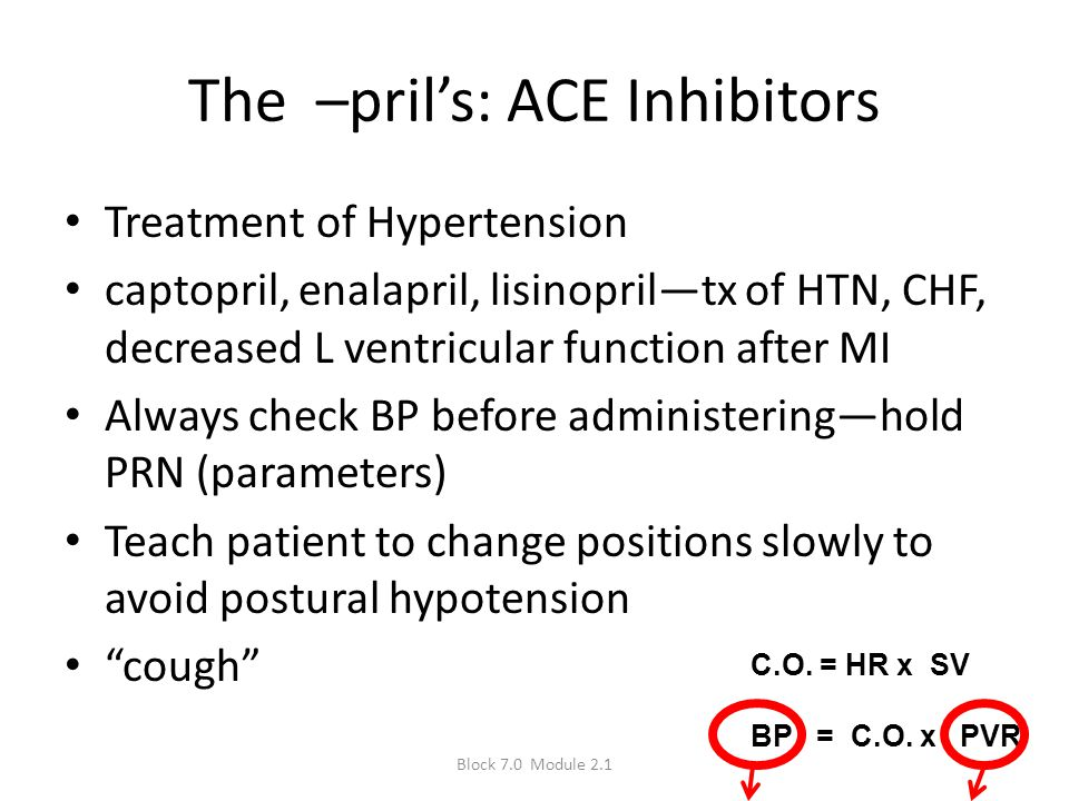 The –pril's: ACE Inhibitors Treatment of Hypertension captopril, enalapril, lisinopril—tx of HTN, CHF, decreased L ventricular function after MI Alway
