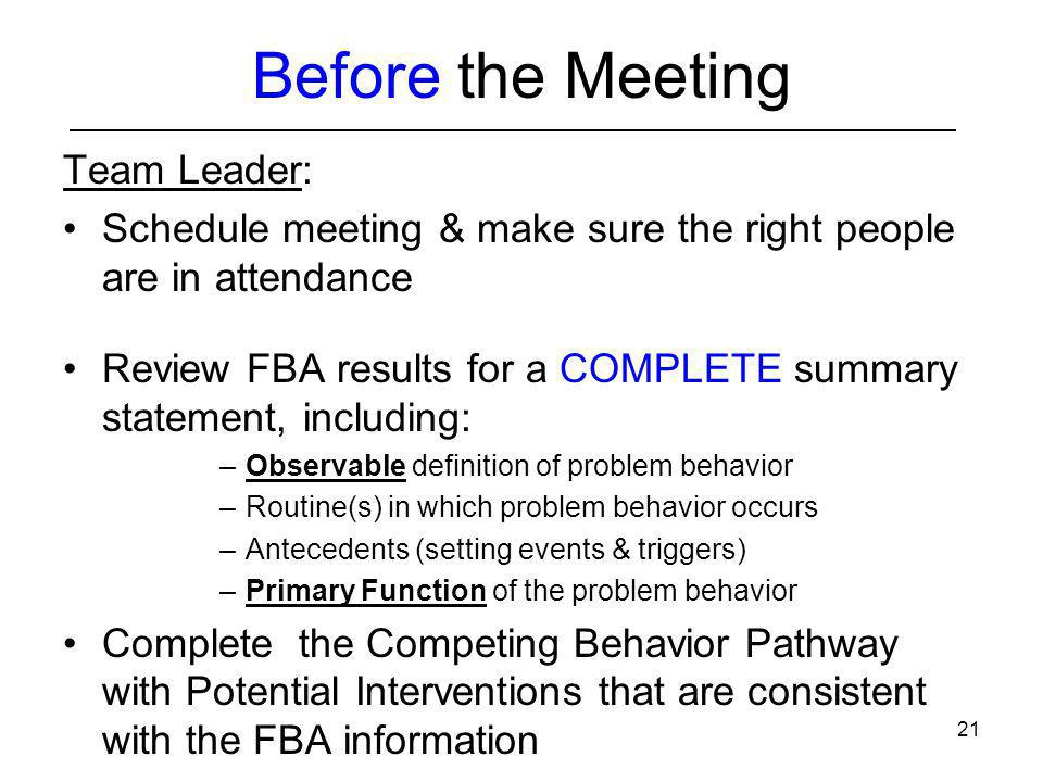 21 Before the Meeting Team Leader: Schedule meeting & make sure the right people are in attendance Review FBA results for a COMPLETE summary statement