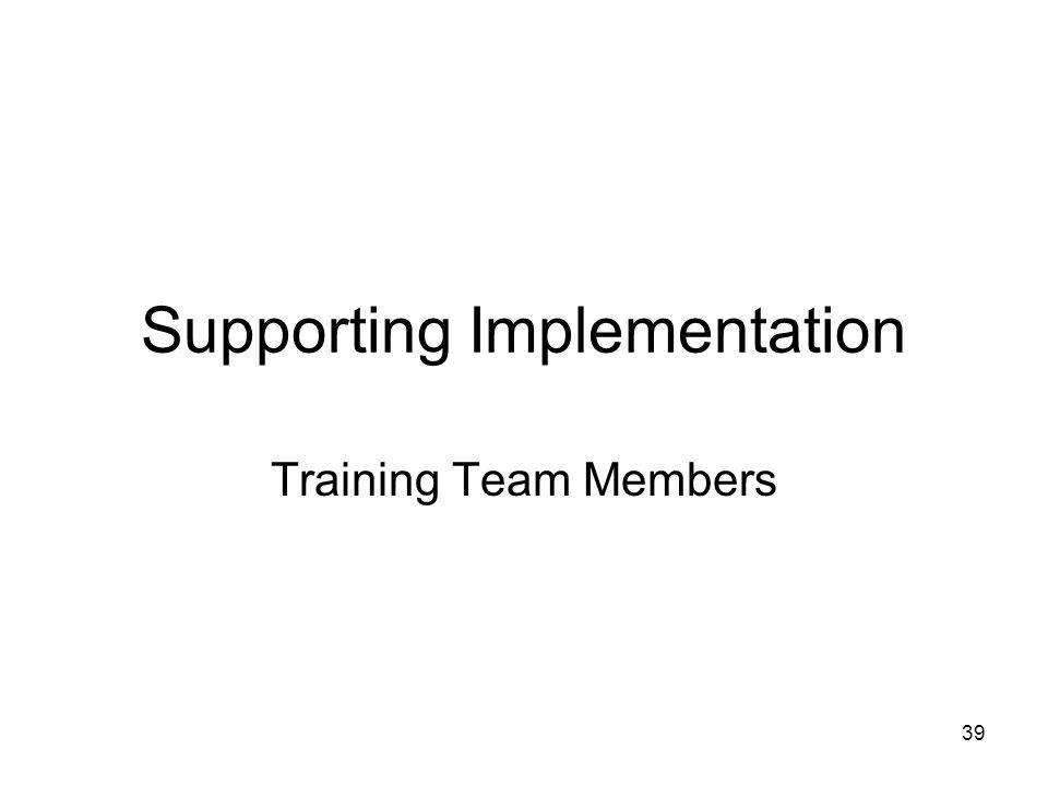 Supporting Implementation Training Team Members 39
