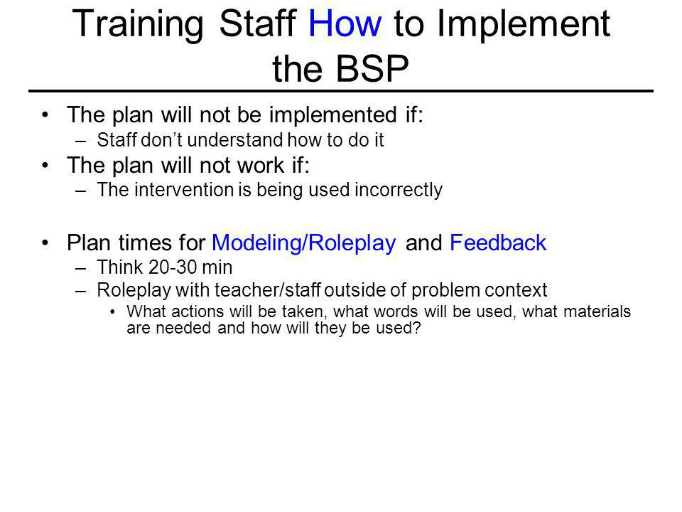 Training Staff How to Implement the BSP The plan will not be implemented if: –Staff don't understand how to do it The plan will not work if: –The inte