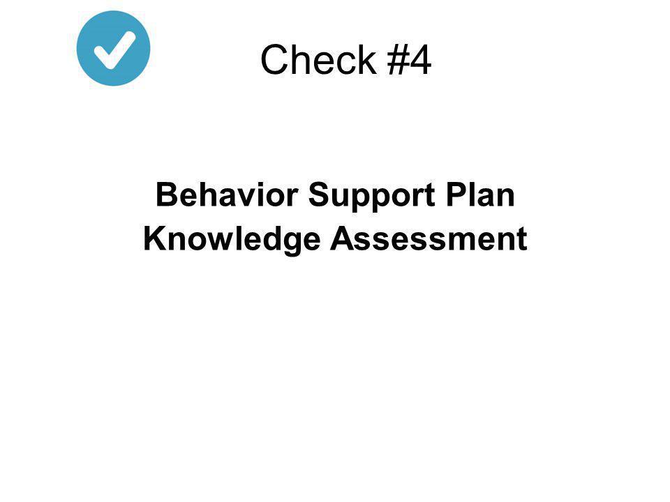 Behavior Support Plan Knowledge Assessment Check #4
