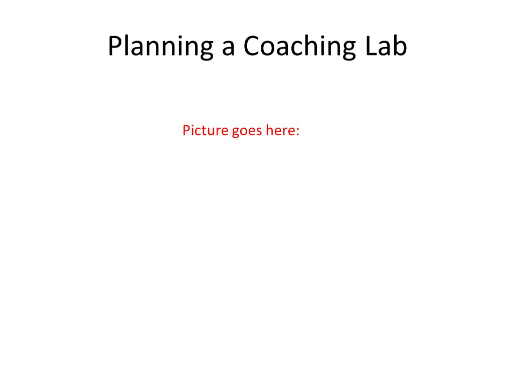 Planning a Coaching Lab Picture goes here: