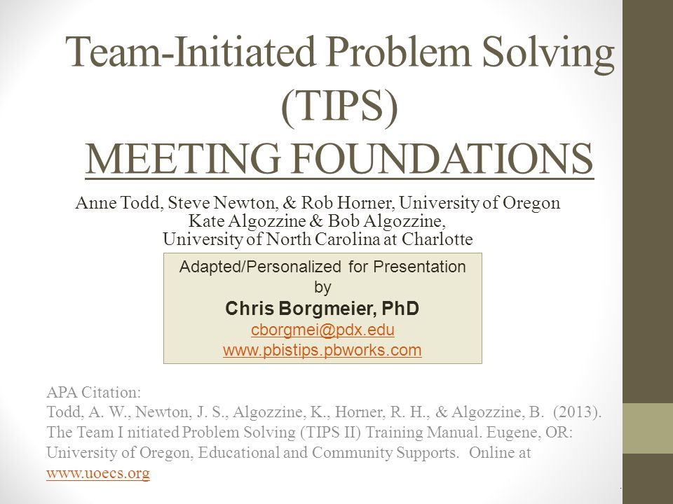 Team-Initiated Problem Solving (TIPS) MEETING FOUNDATIONS APA Citation: Todd, A.
