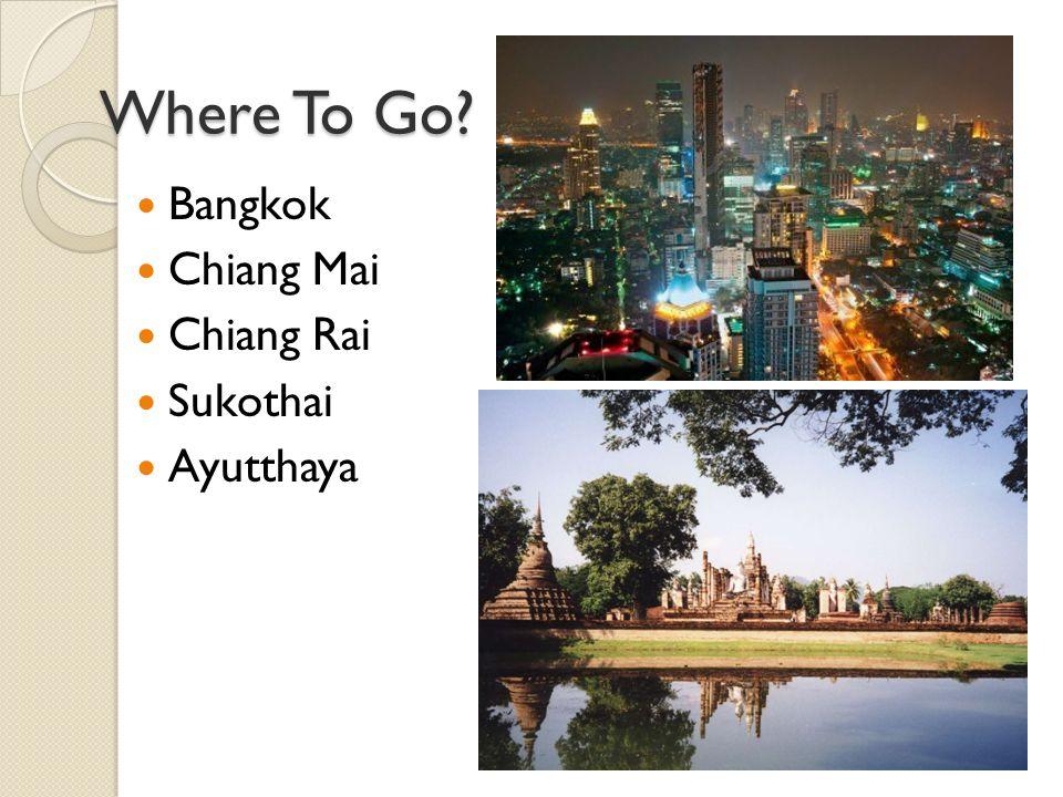 Where To Go Bangkok Chiang Mai Chiang Rai Sukothai Ayutthaya