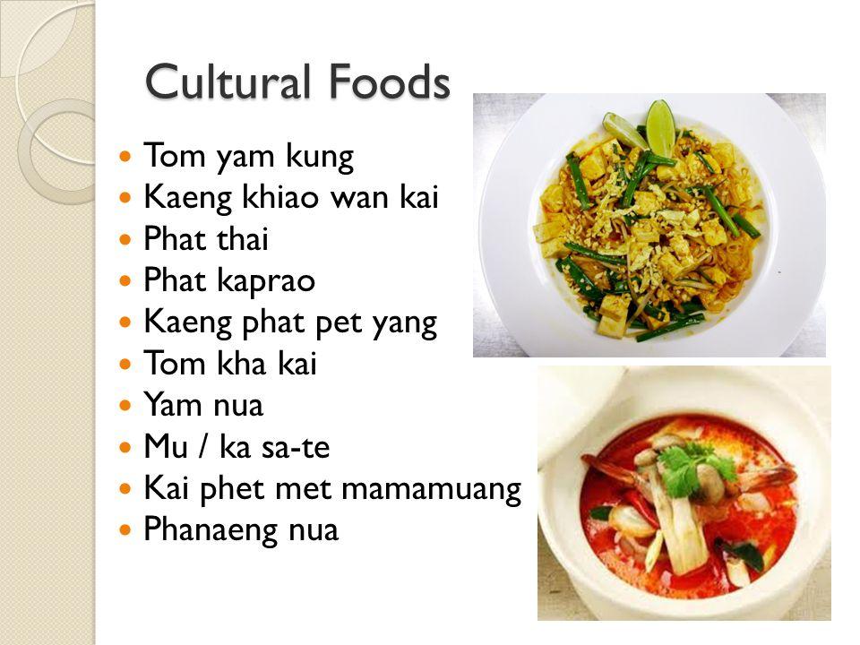 Cultural Foods Tom yam kung Kaeng khiao wan kai Phat thai Phat kaprao Kaeng phat pet yang Tom kha kai Yam nua Mu / ka sa-te Kai phet met mamamuang Phanaeng nua