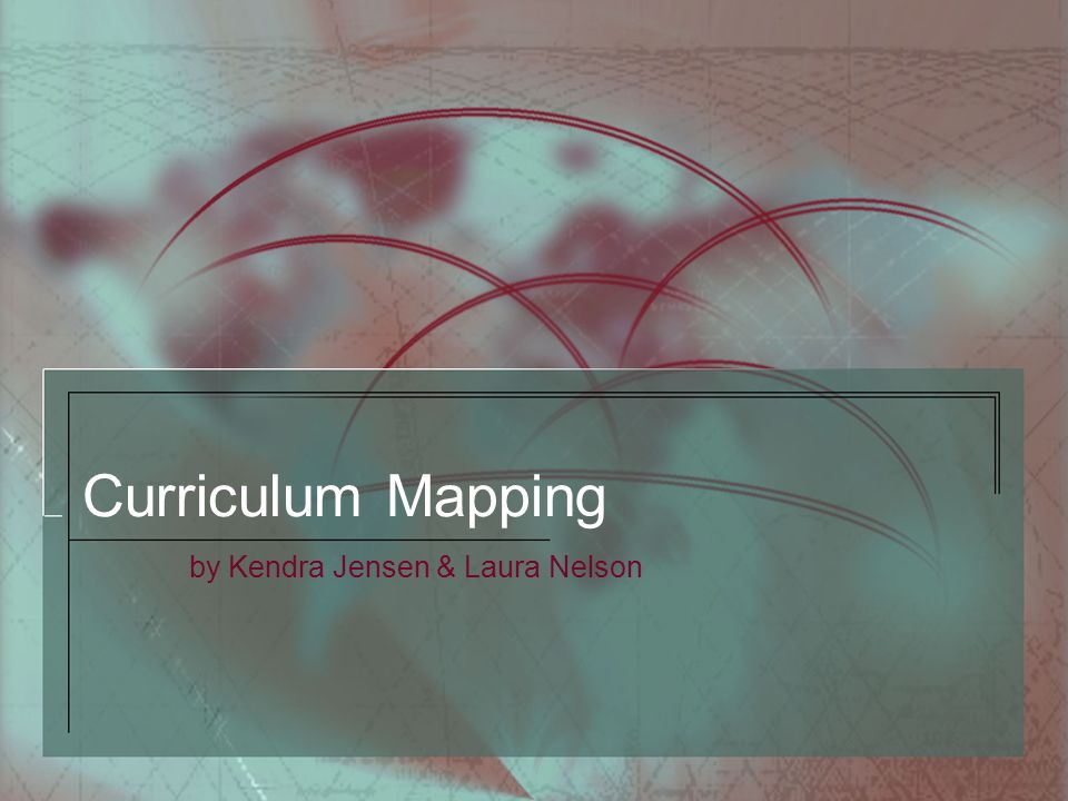 Curriculum Mapping by Kendra Jensen & Laura Nelson
