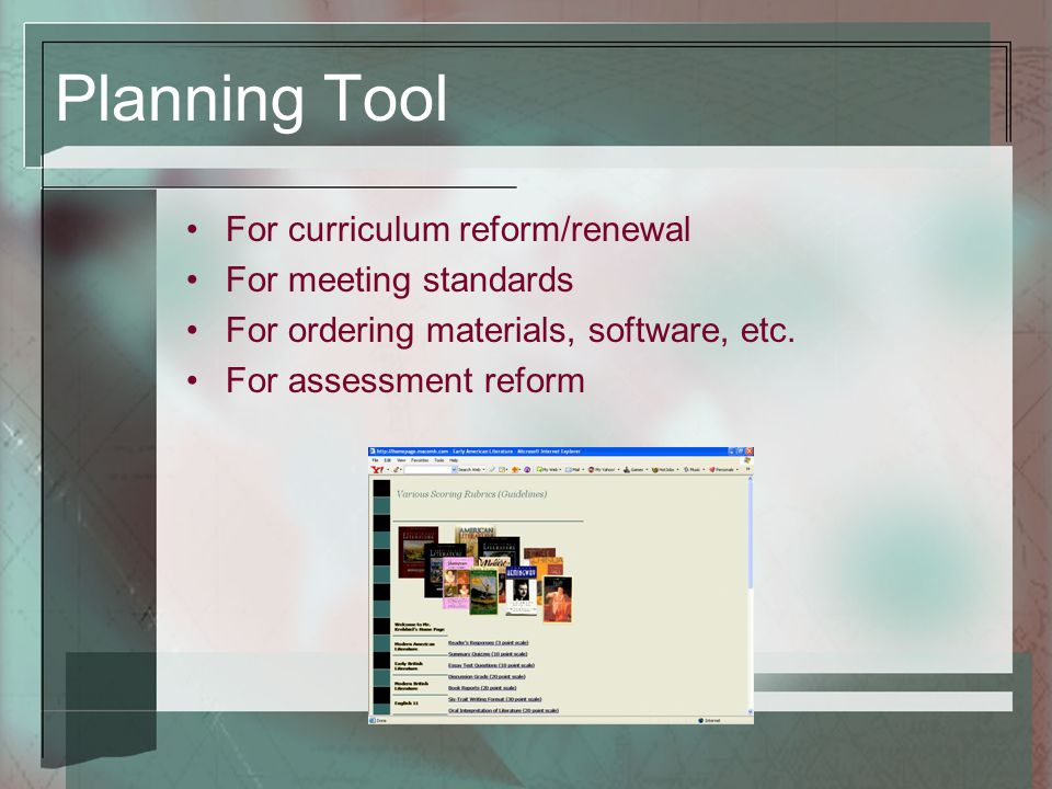 Planning Tool For curriculum reform/renewal For meeting standards For ordering materials, software, etc. For assessment reform