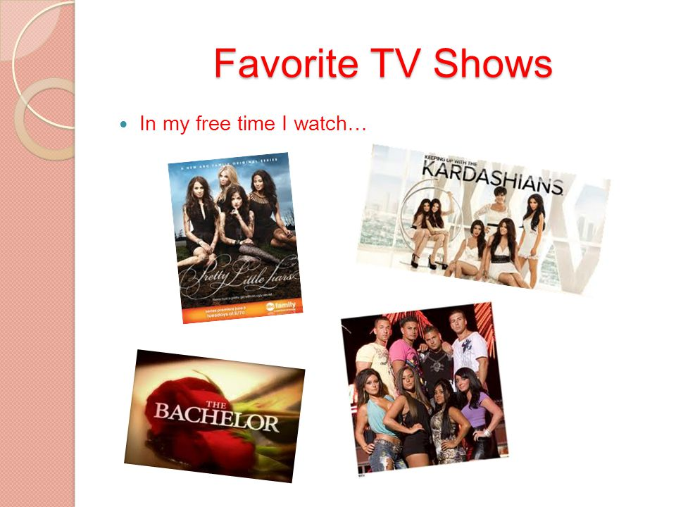 Favorite TV Shows In my free time I watch…