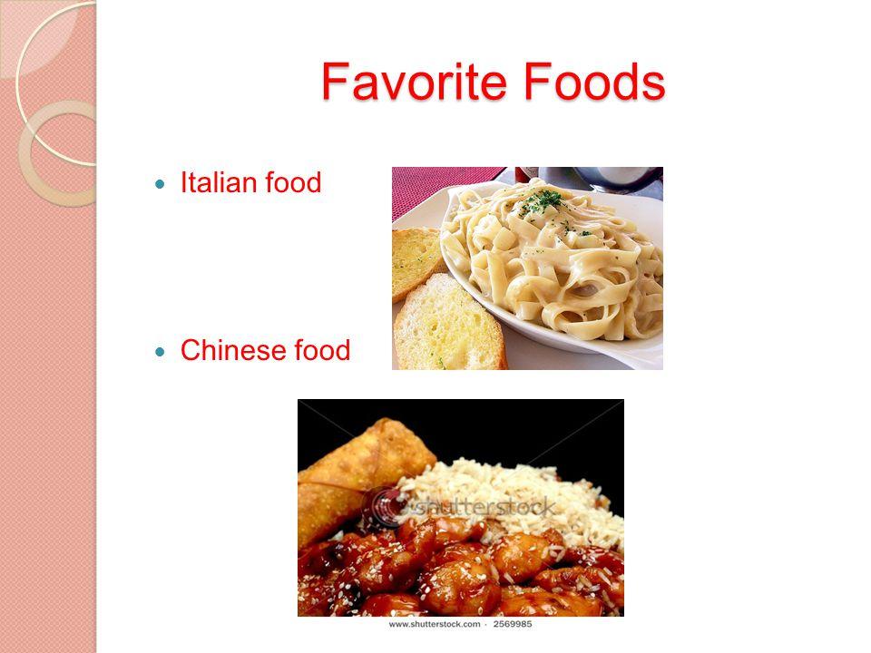Favorite Foods Italian food Chinese food