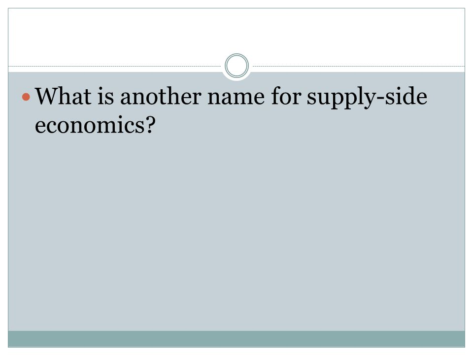 What is another name for supply-side economics?