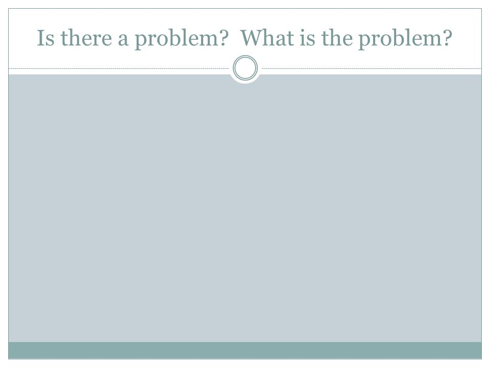 Is there a problem? What is the problem?