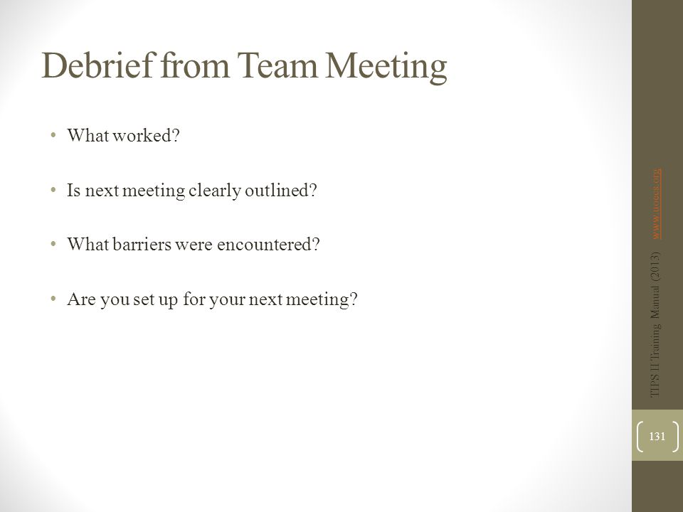 Debrief from Team Meeting What worked. Is next meeting clearly outlined.
