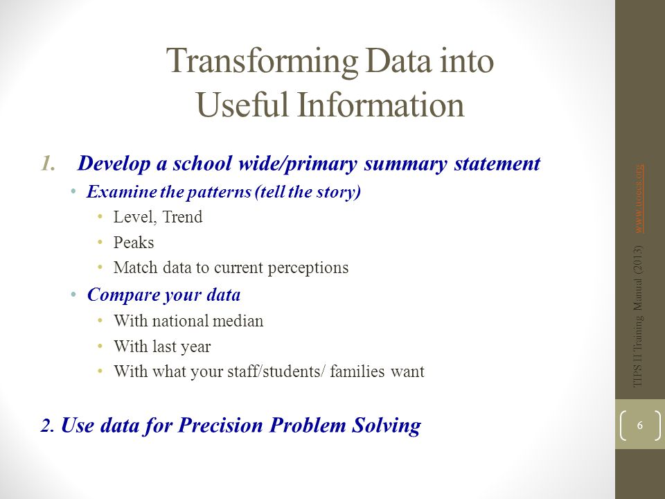 Start with Primary Problem Statements Look at the Big Picture, then use data to refine the Big Picture, moving to development of Precise Problem Statement(s) Move to Precise Problem Statements Defining Precision Statements TIPS II Training Manual (2013) www.uoecs.orgwww.uoecs.org 37