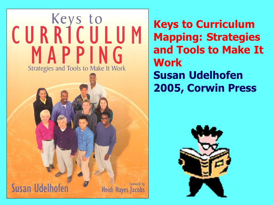 Keys to Curriculum Mapping: Strategies and Tools to Make It Work Susan Udelhofen 2005, Corwin Press