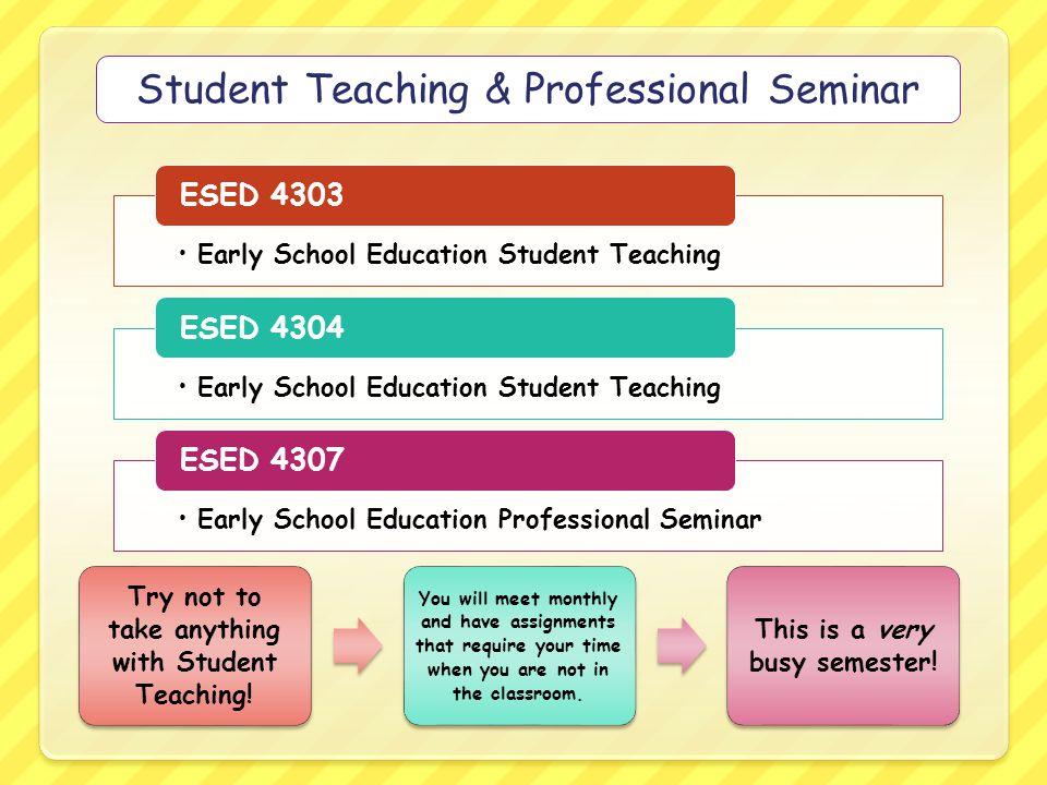 Early School Education Student Teaching ESED 4303 Early School Education Student Teaching ESED 4304 Early School Education Professional Seminar ESED 4