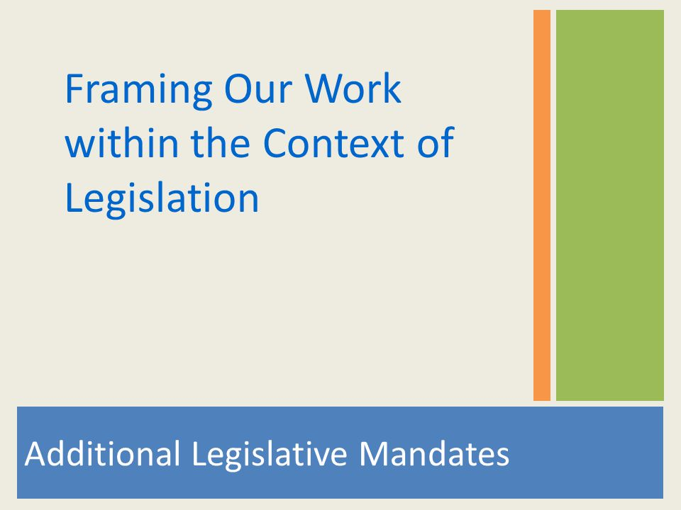 Additional Legislative Mandates Framing Our Work within the Context of Legislation