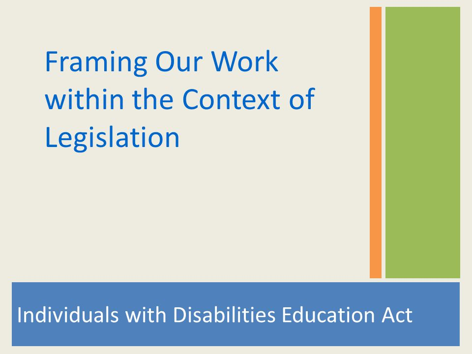 Individuals with Disabilities Education Act Framing Our Work within the Context of Legislation