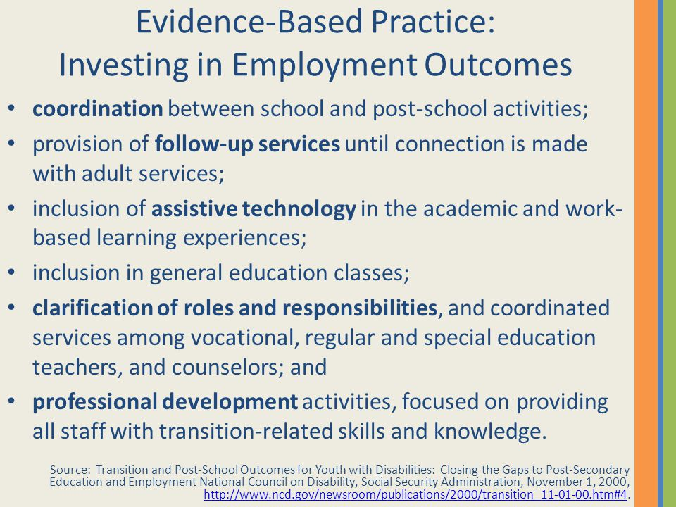 21 Evidence-Based Practice: Investing in Employment Outcomes coordination between school and post-school activities; provision of follow-up services u