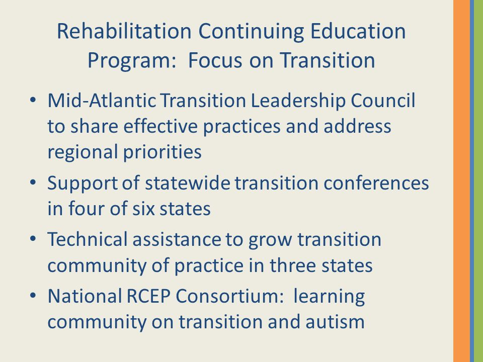 Rehabilitation Continuing Education Program: Focus on Transition Mid-Atlantic Transition Leadership Council to share effective practices and address r