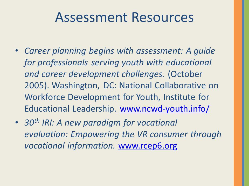 Assessment Resources Career planning begins with assessment: A guide for professionals serving youth with educational and career development challenge