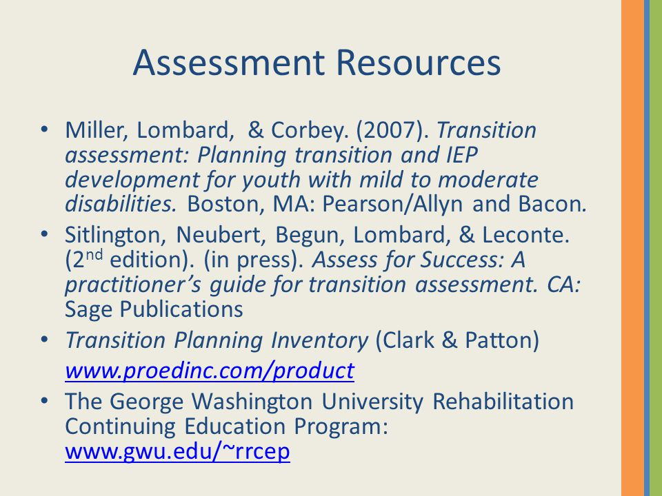 Assessment Resources Miller, Lombard, & Corbey. (2007). Transition assessment: Planning transition and IEP development for youth with mild to moderate