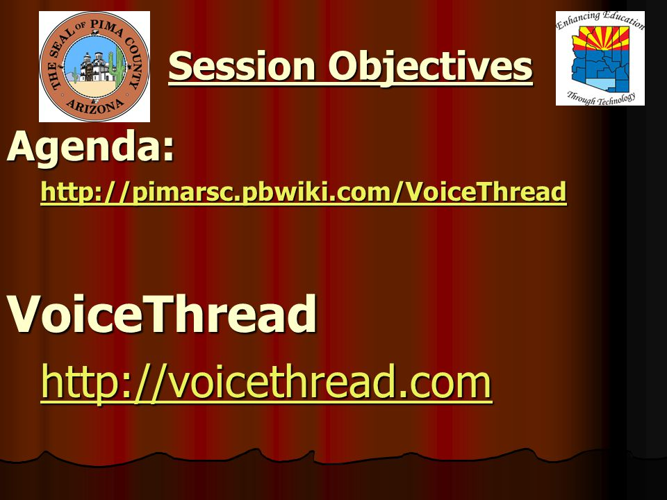 Session Objectives Agenda: http://pimarsc.pbwiki.com/VoiceThread VoiceThread http://voicethread.com