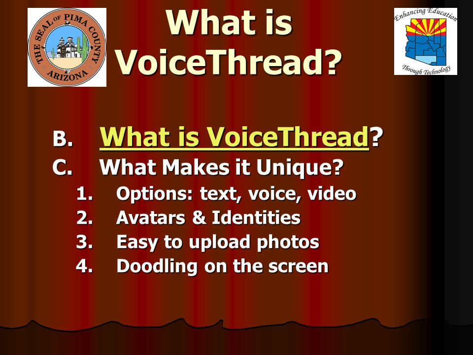 B. What is VoiceThread? What is VoiceThread What is VoiceThread C. What Makes it Unique? 1. Options: text, voice, video 2. Avatars & Identities 3. Eas