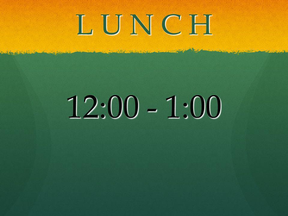 L U N C H 12:00 - 1:00