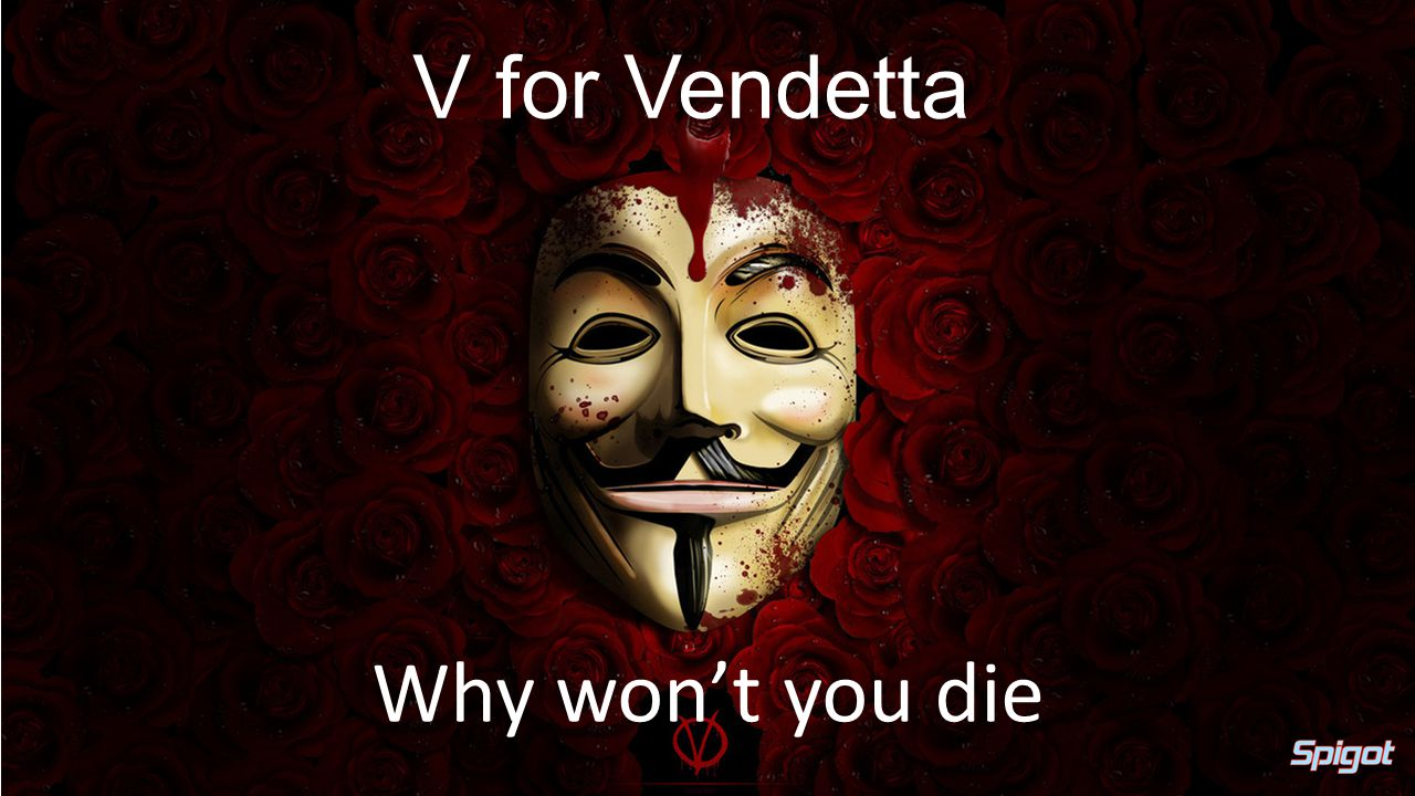 V for Vendetta Why won't you die
