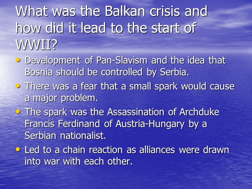 What was the Balkan crisis and how did it lead to the start of WWII? Development of Pan-Slavism and the idea that Bosnia should be controlled by Serbi
