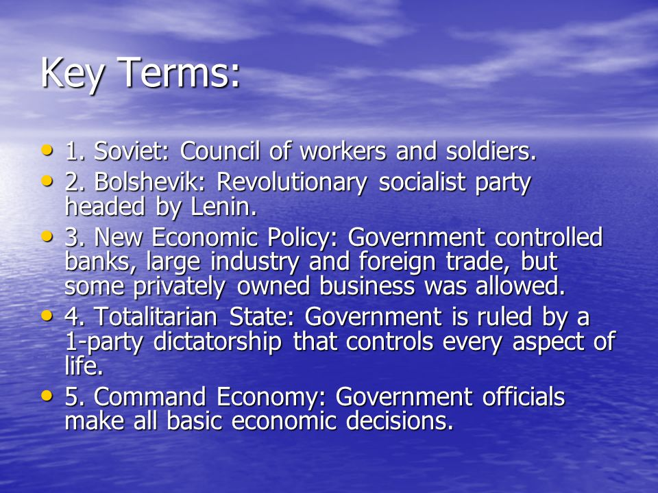 Key Terms: 1. Soviet: Council of workers and soldiers. 1. Soviet: Council of workers and soldiers. 2. Bolshevik: Revolutionary socialist party headed