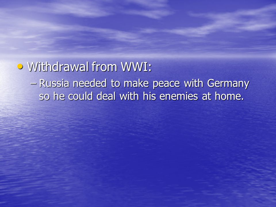 Withdrawal from WWI: Withdrawal from WWI: –Russia needed to make peace with Germany so he could deal with his enemies at home.