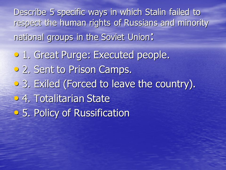 Describe 5 specific ways in which Stalin failed to respect the human rights of Russians and minority national groups in the Soviet Union : 1. Great Pu