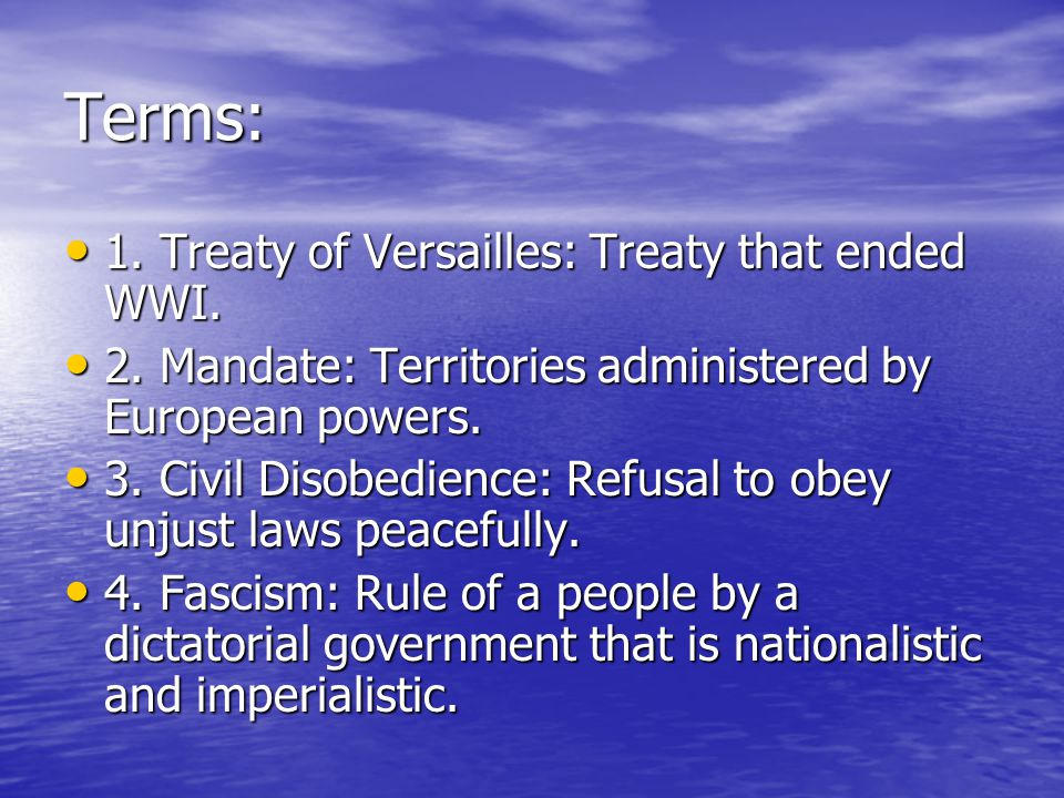 Terms: 1. Treaty of Versailles: Treaty that ended WWI. 1. Treaty of Versailles: Treaty that ended WWI. 2. Mandate: Territories administered by Europea