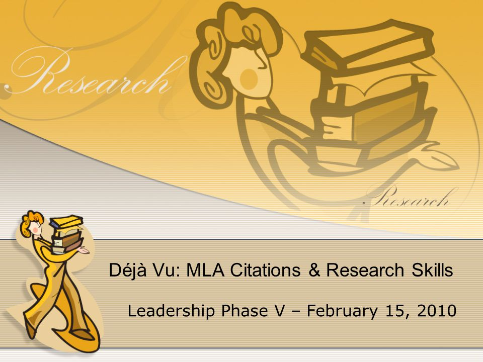 Déjà Vu: MLA Citations & Research Skills Leadership Phase V – February 15, 2010