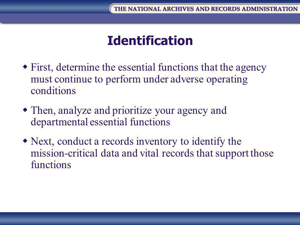 Identification  First, determine the essential functions that the agency must continue to perform under adverse operating conditions  Then, analyze