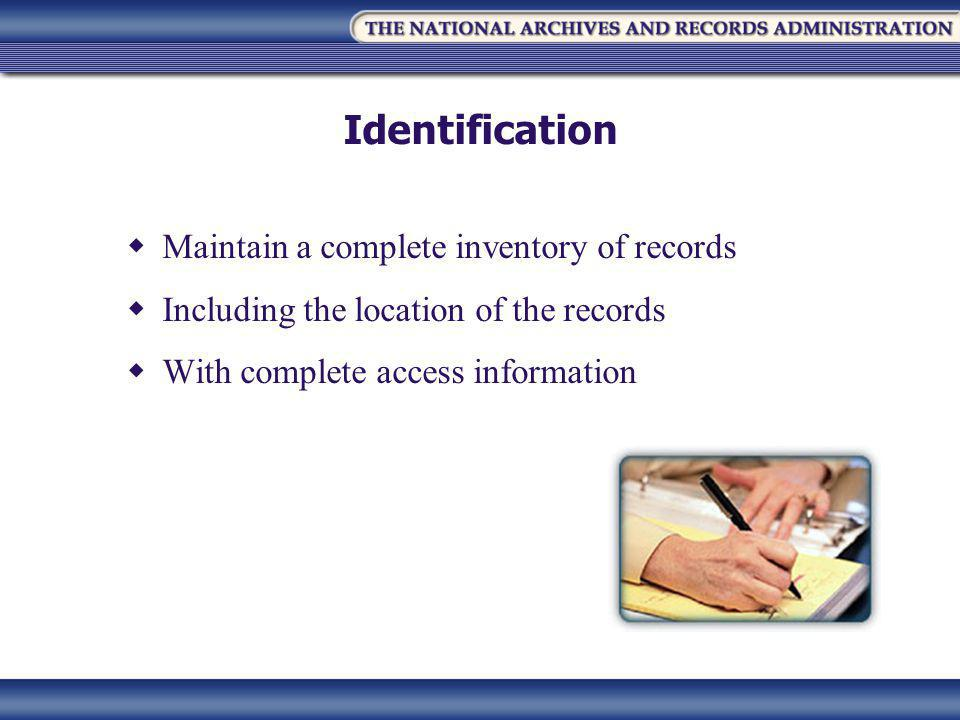 Identification  Maintain a complete inventory of records  Including the location of the records  With complete access information