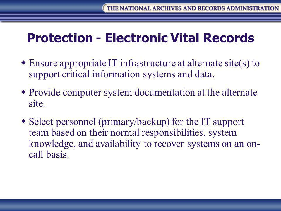 Protection - Electronic Vital Records  Ensure appropriate IT infrastructure at alternate site(s) to support critical information systems and data.
