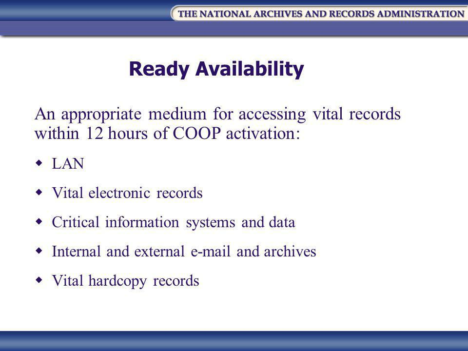 Ready Availability An appropriate medium for accessing vital records within 12 hours of COOP activation:  LAN  Vital electronic records  Critical i