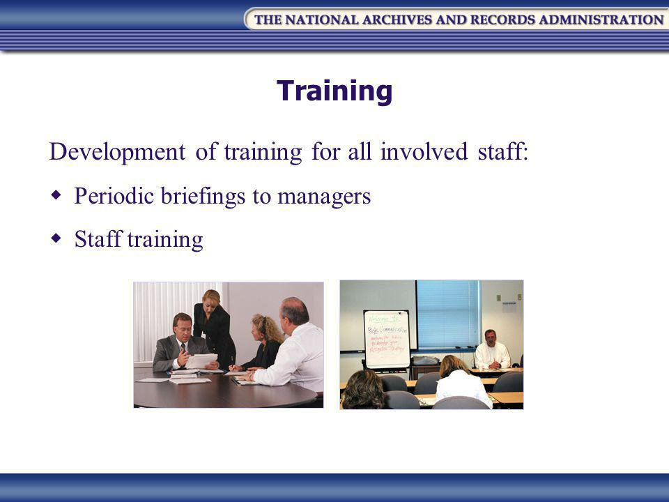Training Development of training for all involved staff:  Periodic briefings to managers  Staff training