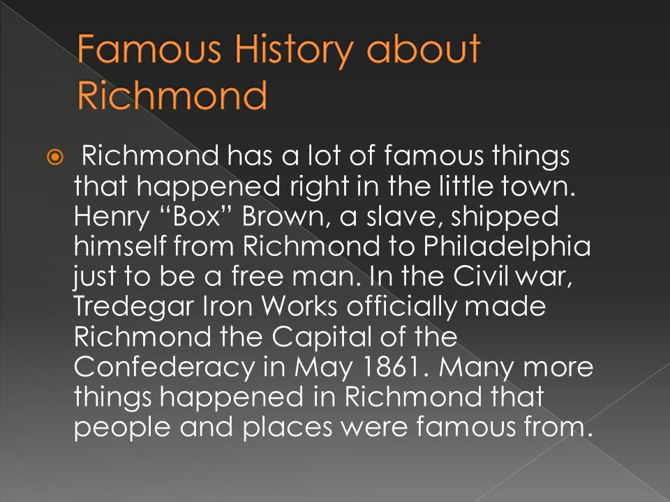  Modern Richmond has healed from all the damages from the Civil War. It is now a wonderful town
