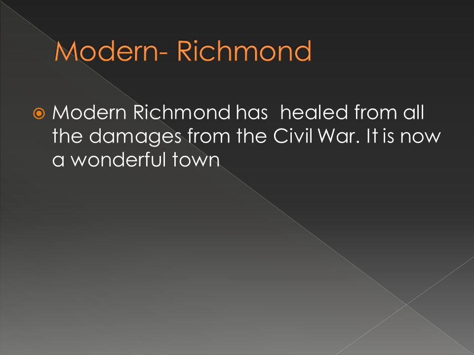  Modern Richmond has healed from all the damages from the Civil War. It is now a wonderful town