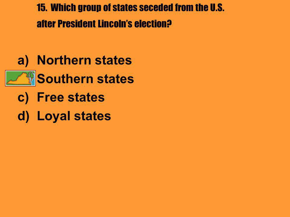15. Which group of states seceded from the U.S. after President Lincoln's election.