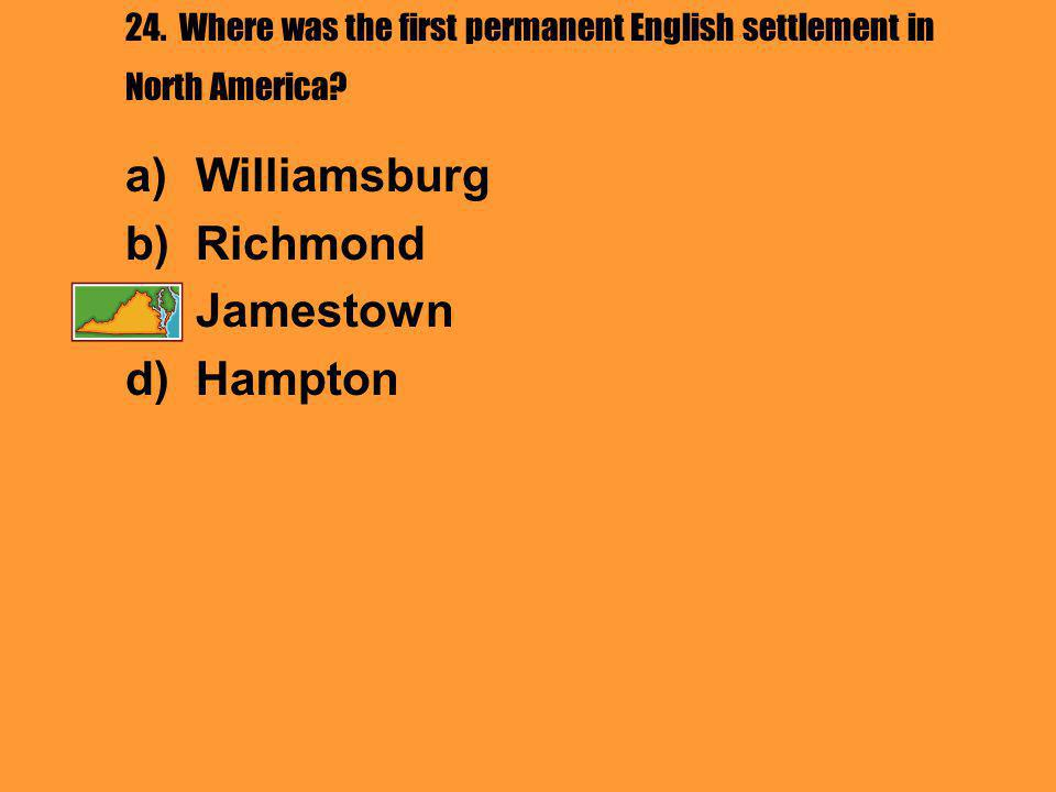 24. Where was the first permanent English settlement in North America.