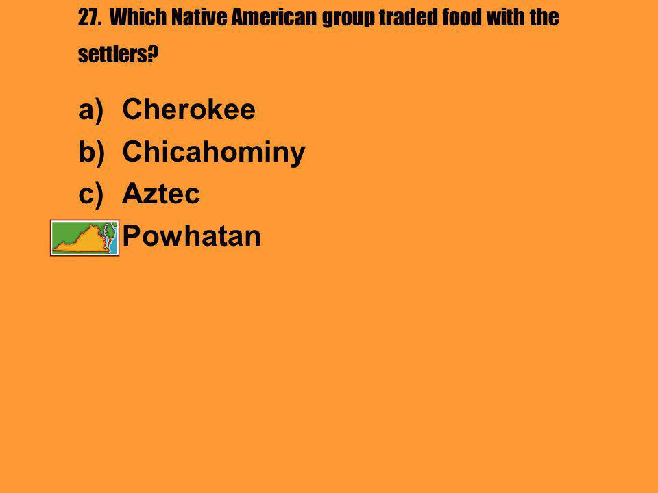 27. Which Native American group traded food with the settlers.