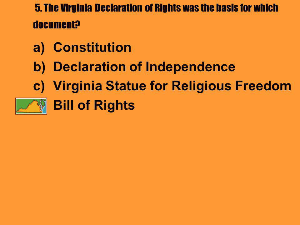 5. The Virginia Declaration of Rights was the basis for which document.