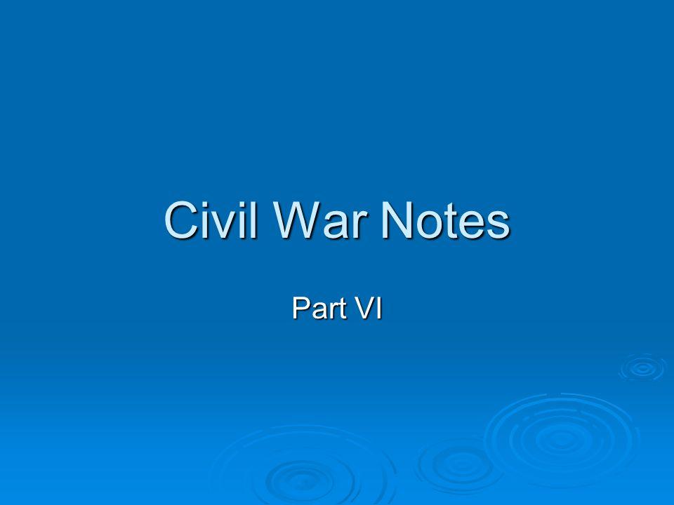 Civil War Notes Part VI