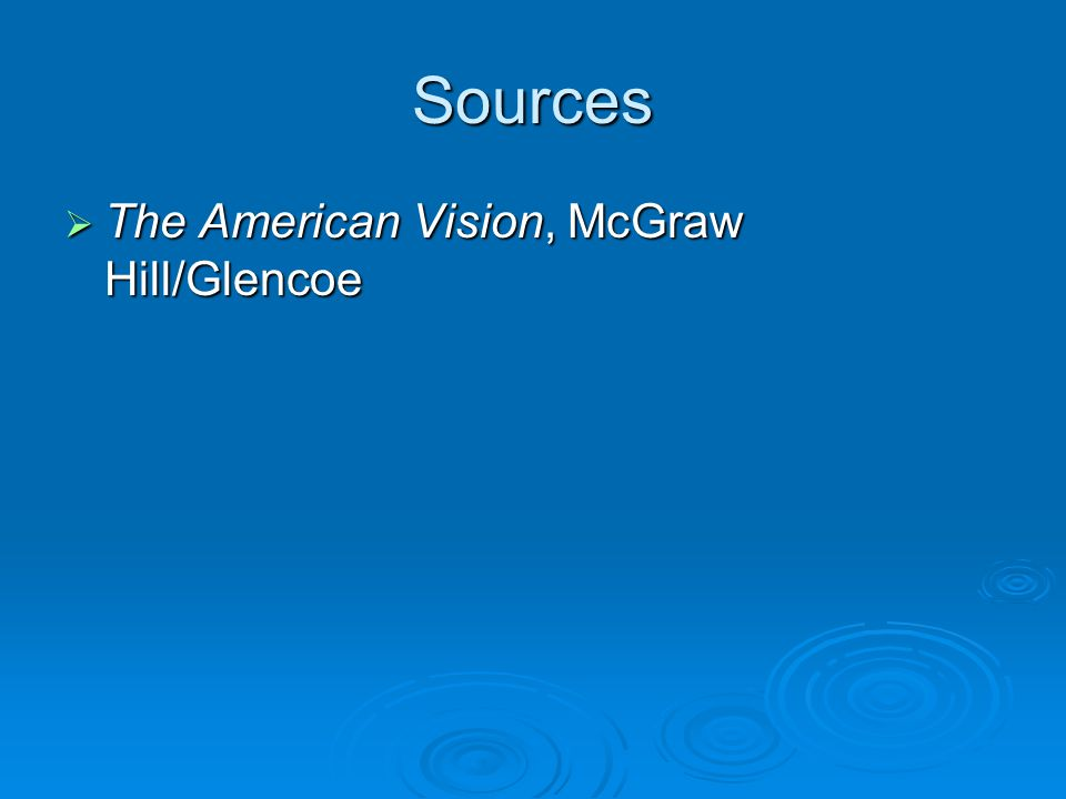 Sources  The American Vision, McGraw Hill/Glencoe