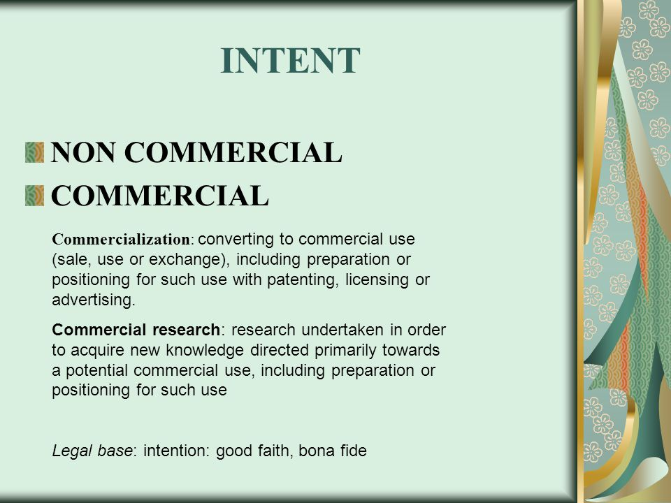 INTENT NON COMMERCIAL COMMERCIAL Commercialization: converting to commercial use (sale, use or exchange), including preparation or positioning for such use with patenting, licensing or advertising.